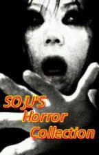 SOJU's Horror Collections (All Original) by thesojudrinker