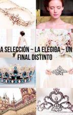 La Selección ~ La Elegida ~ Un final distinto by MileMaroevich