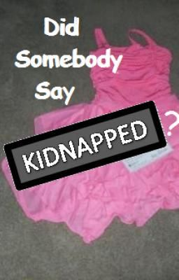 Did Somebody Say Kidnapped? **On Hold**