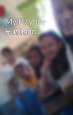 My Playboy Husband by HuntersBrown_546