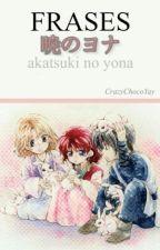 Frases •Akatsuki No Yona• by --Shea