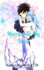 Married to my Rival [Gruvia Fanfic] by Gruviafan4life1738