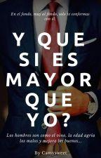 Y Que si es Mayor que Yo? by Camysweet