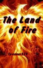 The Land of Fire <Wattys 2016> by Spanner339