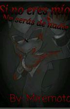 Si no eres mío no serás de nadie (Shadonic) //Finalizada// by MIREMOTO