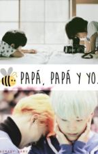Papá, Papá y Yo. (Yoonmin/Adaptación) by DaeguKings04