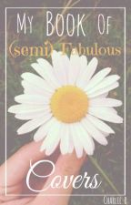 ☆My Book of (semi) Fabulous Covers        ☆ by LordoftheRabbits