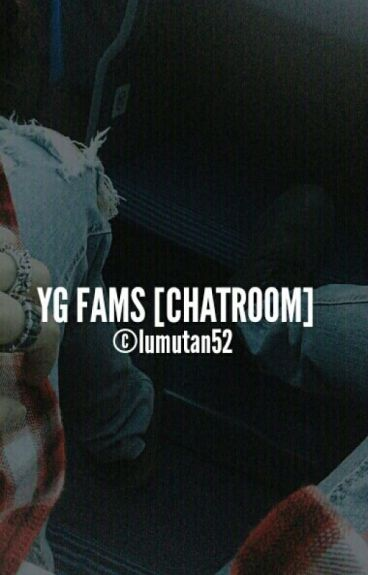 YGFAMS [CHAT ROOM]