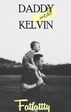Daddy Untuk Kelvin (COMPLETE) // BELUM REVISI by oeyfatimah