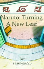 Naruto: Turning a new leaf by sasukes223