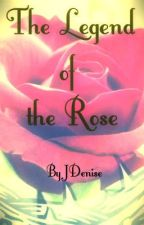 The Legend of the Rose by JDenise