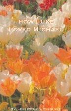 How Luke Loved Michael by avancer-