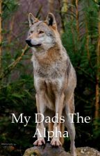 My dads the Alpha by cheyanne041