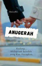 ANUGERAH [Complete]✔ by tiktokRain