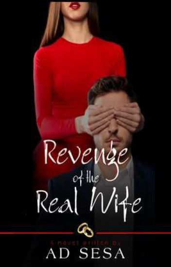 REVENGE OF THE REAL WIFE ✔