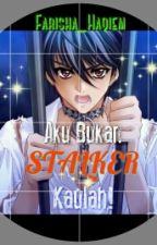 Aku Bukan Stalker Kaulah! by Farisha_Haqiem