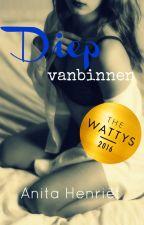 Diep vanbinnen (18+) #Wattys2016 by iconic-dreamer
