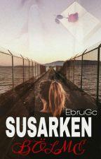 SUSARKEN BÖLME by EbruGc