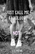 Just Call Me Fabulous. Not. by lily4748