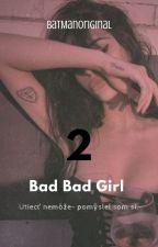 Bad, Bad girl  2 >SK< •Dokončené• by BatManOriginal