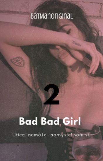Bad, Bad girl  2 >SK< •Dokončené•