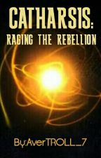 Catharsis: Raging The Rebellion(On Hold) by AverTROLL_7