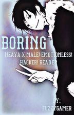 Boring (Izaya Orihara x Hacker! Emotionless! Male! Reader) by FuzzyGamer