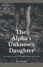 The Alphas Unknown Daughter by wolf-girl1