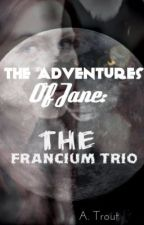 The Adventures of Jane: The Francium Trio by Galifreystands