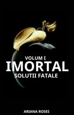 Imortal: Soluții Fatale by arianaroses