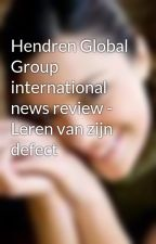 Hendren Global Group international news review - Leren van zijn defect by ElaneWright
