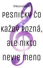 Pesničky čo každý pozná, ale nikto nevie meno by ViktorSavage