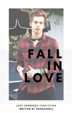Fall in Love ; luke hemmings by goodgurrll
