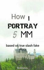 How I Portray 5 Mm by Anfilana