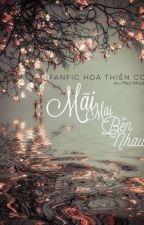 [Fanfic Hoa Thiên Cốt] Mãi mãi bên nhau  by MocDanTuDao