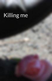 Killing me by FlightOfStryx