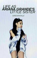Life As Ariana Grande's Little Sister by sirenfatale