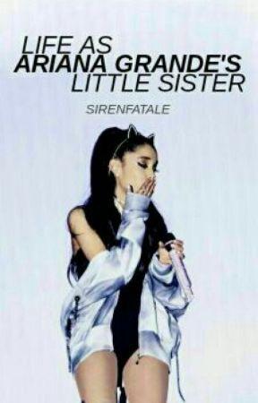 Life As Ariana Grande's Little Sister by sugarashi