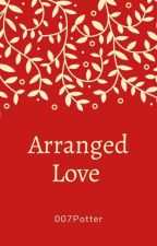 Love via Arranged Marriage (Completed) #Wattys2018 by 007Potter