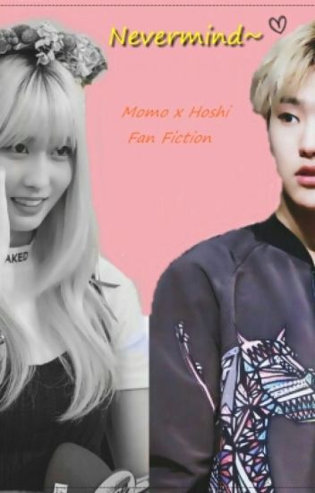 Nevermind [ Hirai Momo x Kwon Soonyoung | Fanfiction ]