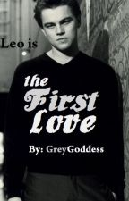 The First Love (Leonardo DiCaprio) [COMPLETED] by GreyGoddess