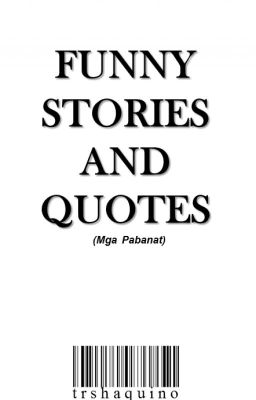 Funny Stories and Quotes (Mga Pabanat)
