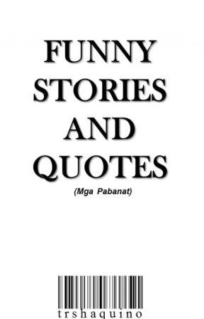 Funny Stories and Quotes (Mga Pabanat) by trshaquino