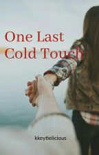 One Last Cold Touch (EDITING!)(Complicated Love Series #1) by keithymiko