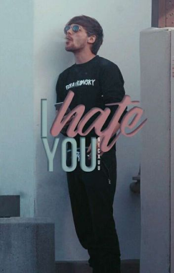 I Hate You. || l.t ✅