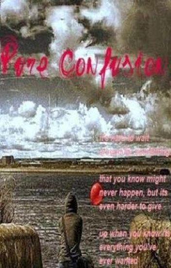 Pure confusion *book 1*