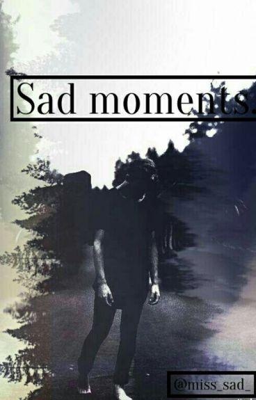 Sad moments.