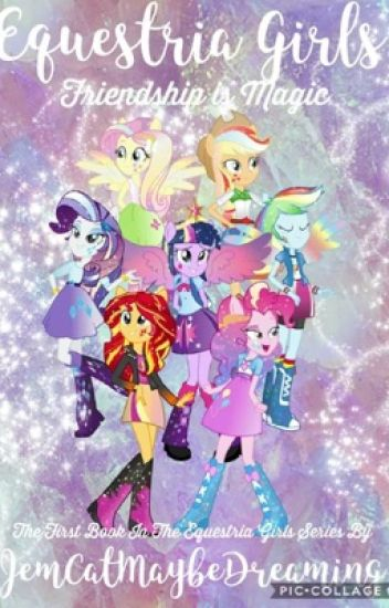 Equestria Girls Fanfiction: Part One: Friendship is Magic