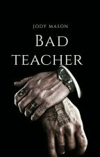 Bad Teacher [bad #1]  by jody_mason