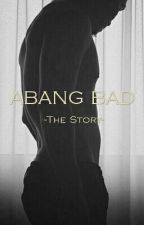 Abang Bad - The Story by EncikBiskut